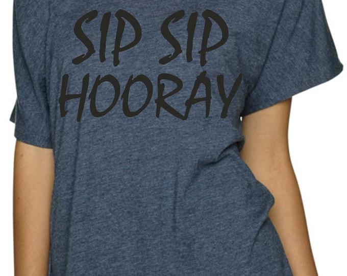 Bachelorette Party Shirts / Sip Sip Hooray Tshirt / Girls Trip Shirts /  Girls Weekend Shirt /  bridesmaid big shirts / Drinking Shirts