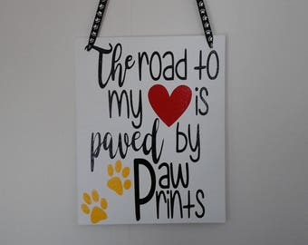 "Decorative Sign - Canvas Sign- Vinyl Sign- ""The Road to my heart is paved by paw prints"""