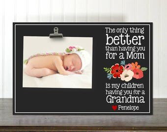 Grandma Gift Gifts for Grandma Pregnancy Announcement Photo Clip Frame The Only Thing Better Than Having You For A Mom IBFSC