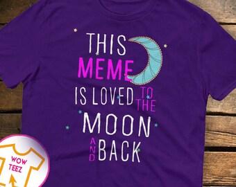 This Meme is Loved, To the Moon and Back, Meme shirt, Customized Meme shirt, Meme Tshirt, Christmas Gift, Gift for Meme, Meme Tee