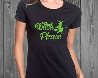 Witch Please Womens Soft Cotton Tshirt, Halloween Shirt, Funny Womens Halloween Shirt
