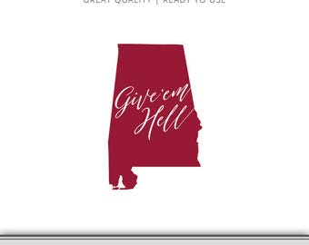 Give'em Hell Alabama Roll Tide State Graphic - Digital Download - Alabama SVG - Bama SVG - Alabama Cut File Ready to Use!