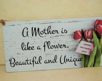 A14 A Mother is like a flower, Beautiful and unique...Plaque Sign Gift