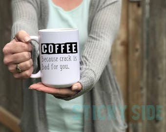 Coffee Addict, Crack Is Bad Mug, Hilarious Coffee Mug, Coffee Because Crack, Coffee Addiction, Crack Coffee Mug, Coffee Crack, Sarcasm Mug