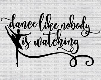 Ballet SVG, Ballerina SVG, Dance Like Nobody is Watching SVG, Dance Svg, Dancing Svg, Ballet Design, Ballerina Silhouette, Dancing Ballerina