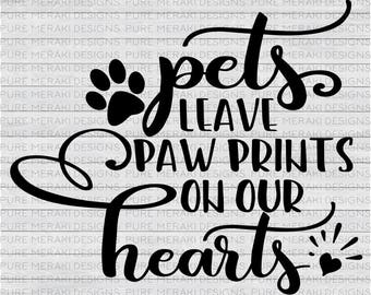 Pets Leave Paw Prints on Our Hearts, Dog SVG, Cat Svg, Paw Print SVG, I Love My Dog Svg, Love My Cat Svg, Pet Love Svg, Heart Svg, Pets Svg