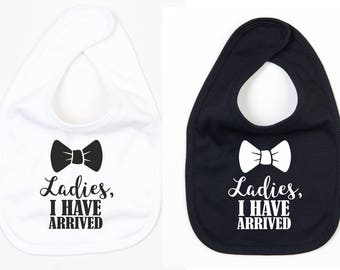 Ladies, I Have Arrived Baby Bib Toddler Newborn Funny Gift Novelty Baby Gift