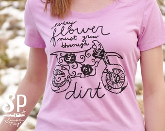 Womens Dirt Bike Motocross Scoop Shirt Every Flower Must Grow Through Dirt