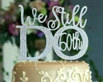 60TH .50th.40th. Wedding Anniversary Cake Topper. Rhinestone vow renewal cake decoration.We Still Do. Numbers cake topper