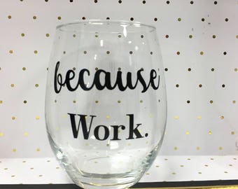 Because Work - Coworker Christmas Gift - Work Secret Santa - because work wine glass - funny wine glass - boss gift - work christmas gift