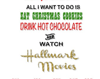 All I Want To Do Is Eat Christmas Cookies, Drink Hot Chocolate and Watch Hallmark Movies DXF, PdF, SVG, PNG, EpS