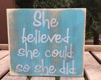 She believed she could so she did,FREE SHIPPING,motivational sign,wood sign saying,shelf sitter,gift for girl,encouraging gift,believe sign