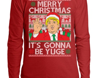 Trump Merry Christmas Xmas It's Gonna Be Yuge President Ugly Sweater Idea Present Men's Longsleeve Shirt OSF-0040