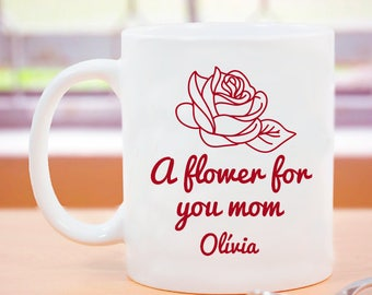 A Flower for Your Mom Mug Personalized With Beautiful Graphics & Text