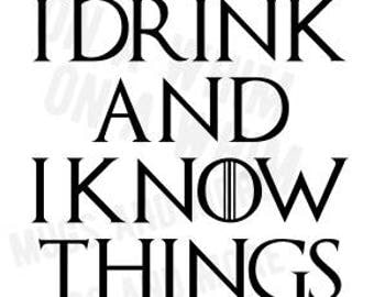 "Game of Thrones ""I drink and I know things"" SVG file T-Shirt File"