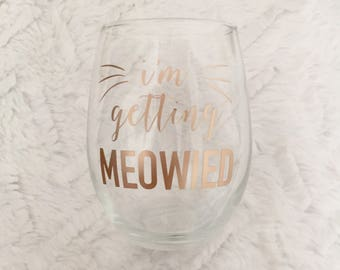 I'm Getting Meowied Wine Glass - Personalized Gift - Bridal Gift - Wedding Gift - Cat Lover - Newlywed - Bridal Shower - Bride to Be Gift