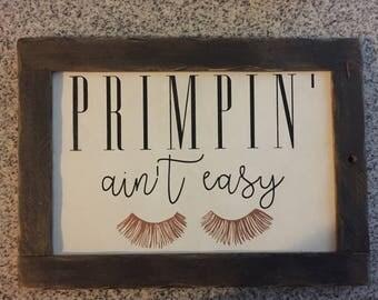 Primpin' Ain't Easy Wood Sign