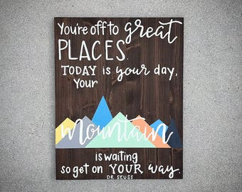 Custom Wood Sign - Dr. Seuss Quote - You're Off To Great Places / Today Is Your Day / Your Mountain Is Waiting - 20x16 Kids Room Sign Decor