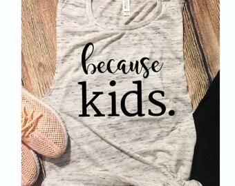 Because Kids./Momlife/Ladiesn Muscle Tank/Gift Ideas