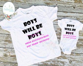 Boys will be Boys shirt, Boys shirt, boy feminism shirt, feminism shirt, support shirt, feminism support, Accountable shirt, baby boy