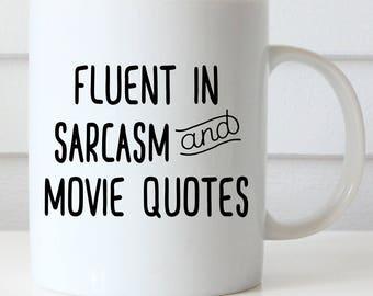 Funny Coffee Mug, Movie Quotes, Fluent in Sarcasm and Movie Quotes Coffee Mug, Sarcasm, Movie Buff Coffee Mug