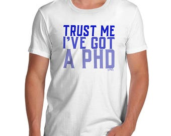 Funny Shirts For Men Trust Me I've Got A PHD Men's T-Shirt
