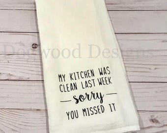 My Kitchen Was Clean Last Week, Sorry You Missed It, Kitchen Tea Towel, Funny Flour Sack Dish Towel