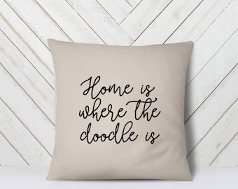 Home is Where the Doodle Is | Dog Lover Gift | Pet Parent | Love Doodles  Doodle Dog Gift | Doodle Pillowcase | Gift for Her Gift for Couple