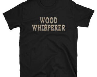 Wood Whisperer T-Shirt - Gift for Woodworker and Woodworking Enthusiast, Wood Worker, Papa Can Fix It