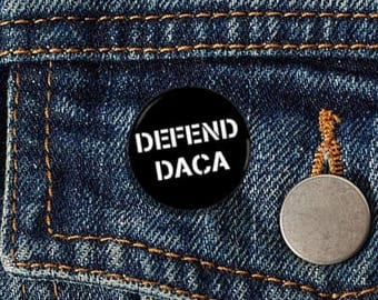"Defend DACA 1"" pinback button anti-trump DREAM DACA"