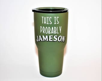 This is Probably Jameson Yeti Wine Yeti Day Drinking Yeti This is Probably wine This is Jameson This is Beer Personalized Yeti Jameson cup