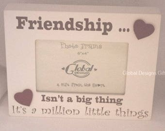Shabby Chic Friendship Isn't A Big Thing It's A Million Little Things Photo Frame F1462D