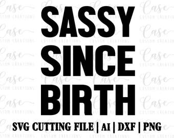 Sassy Since Birth SVG Cutting FIle, AI, Dxf and PNG | Cricut & Silhouette | Instant Download | Little Girl | Girl Boss | Sassy