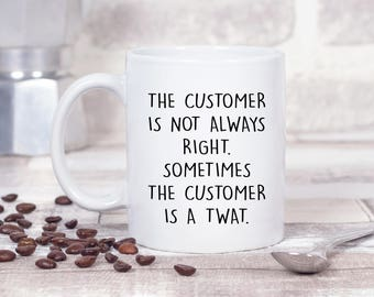 The Customer is Not Always Right, Sometimes the Customer is a T**T - Banter Offensive 11oz MUG