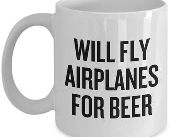 Funny Pilot Gift - Airplane Pilot Mug - Will Fly Airplanes for Beer - Birthday Gift Idea