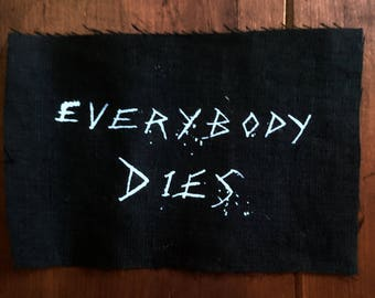 sew on EVERYBODY DIES patch screen printed patch death metal patch punk patch goth fashion black metal patch gore patch metal patch science