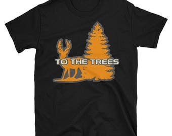 Hunting T-Shirt | To the Trees | Short-Sleeve Unisex T-Shirt |sizes S-3XL | Black, White or Navy