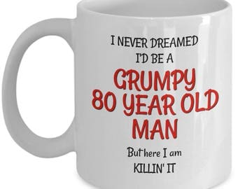 Best 80th Birthday Mug for Men - Funny 80th Birthday Gag Gifts for Men - Grumpy Old Man Coffee Mugs for Friends Dad Husband Grandpa Him
