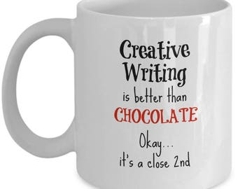 Creative Writer Mug - Creative Writing is Better Than Chocolate - Creative Writer Gifts -11oz Coffee Cup for Women Mom Daughter Wife Grandma