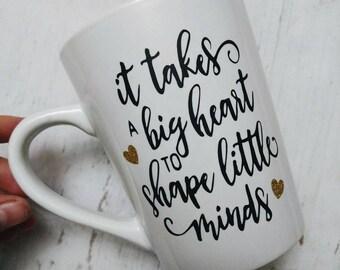 It Takes A Big Heart To Shape Little Minds - Teacher Mug - Cup - Teacher Gift - Gold Glitter Hearts - Cursive - Professor - Student Gift