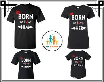Born To Love Her Born To Love Him Born To Love Them Family Set T shirts Family Tees Family Shirt Gift For Family Custom Tees