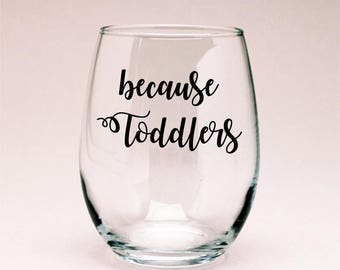Because Toddlers Wine Glass