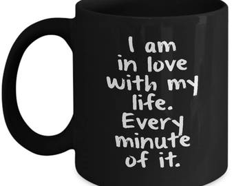 I Am In Love With My Life Every Minute Motivation Ceramic Coffee Tea Mug Cup Black