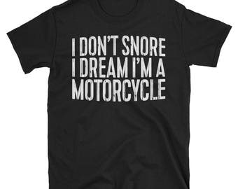 I Don't Snore I Dream I'm A Motorcycle T-Shirt Funny Gift