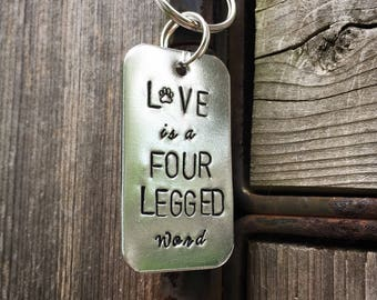 Love is a Four Legged Word Keychain - Personalized/custom Hand Stamped for Animal lovers, dog lover, cat lover