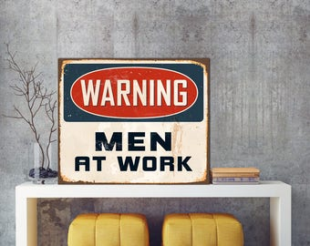 Warning Signs Men, Warning Decor, Metal Art Prints, Warning Sign Metal, Metal Sign Tin Sign, Warning sign, Men at work art, Gift to a men