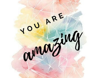 You are Amazing   Inspirational Print
