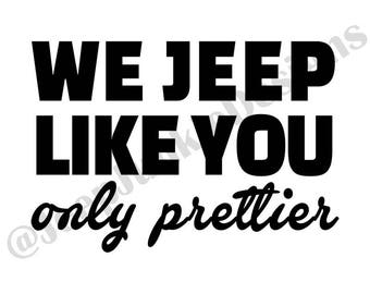 We Jeep Like You, Only Prettier Decal, Jeep Girl Decal, Jeep Girl Sticker, Jeep Sticker, Jeep Decal, Jeep Accessory, Jeep Wrangler Accessory