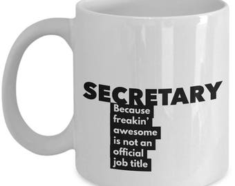 Secretary because freakin' awesome is not an official job title - Unique Gift Coffee Mug