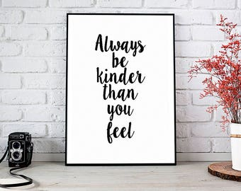 Always Be Kinder Than You Feel,Be Kind,Printable Wall Art,Instant Download,Home Decor,Printable Art,Kindness,Motivational,Best Selling Items